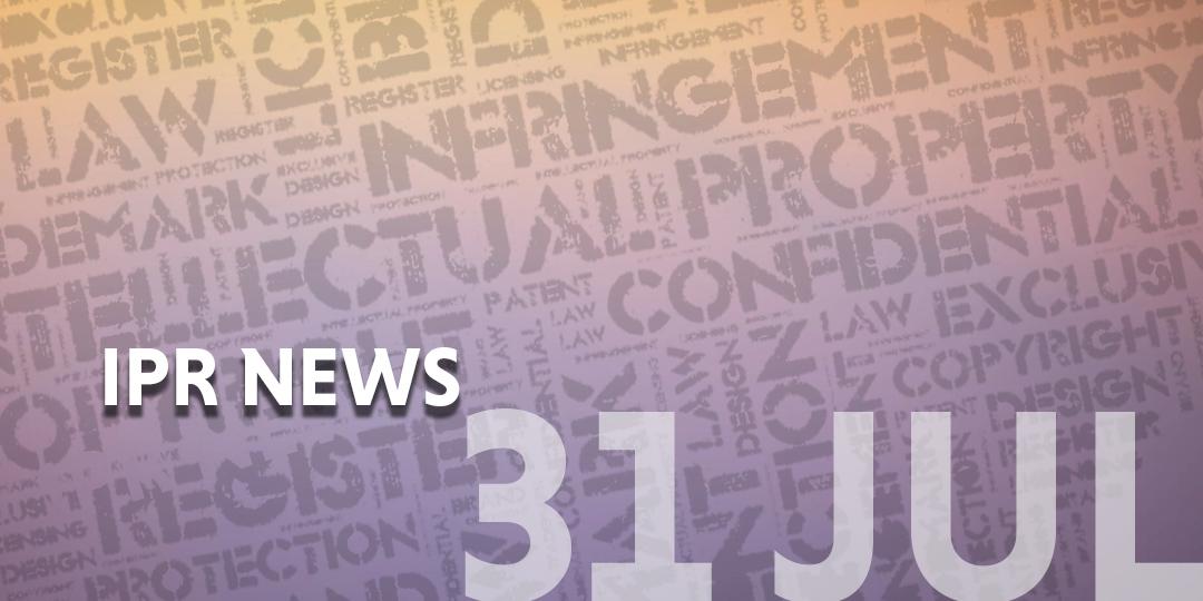 IP News Weekly Update – 26-31 July 2021