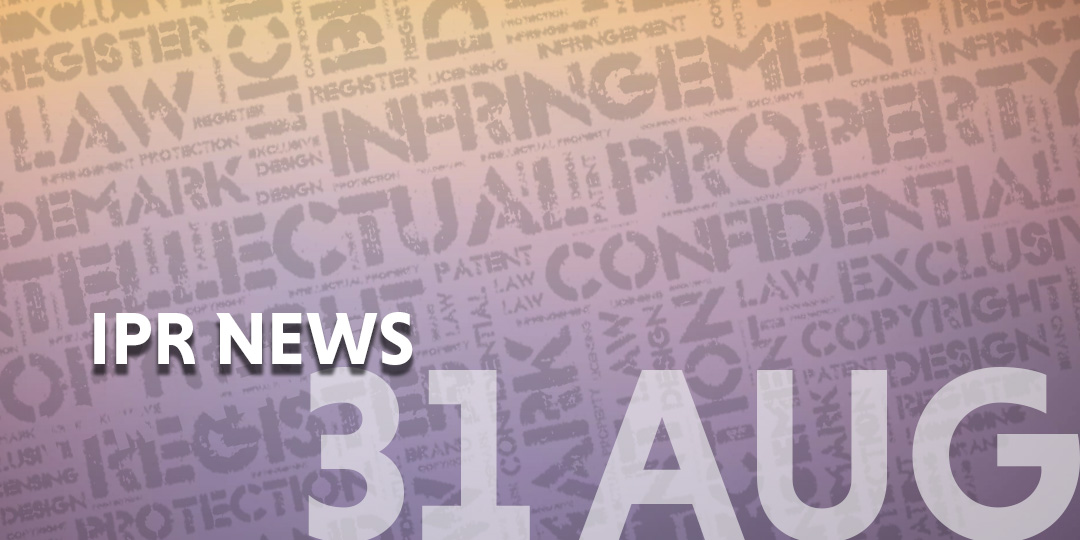 IPR News update - 31 Aug