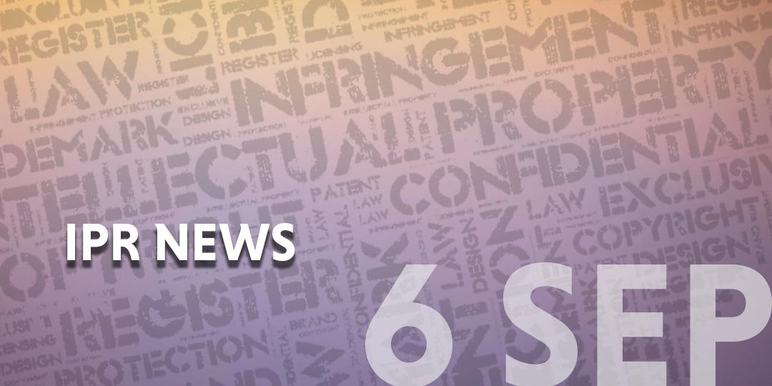 IPR News update template - 6 Sep